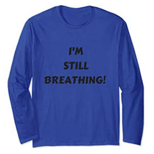 I'm Still Breathing T Shirt
