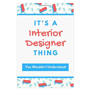 It's A Interior Designer Thing Notebook
