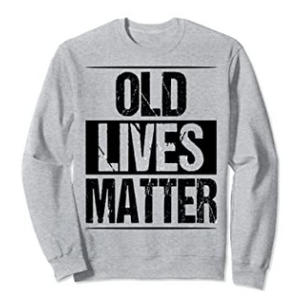 Old Lives Matter Sweatshirt