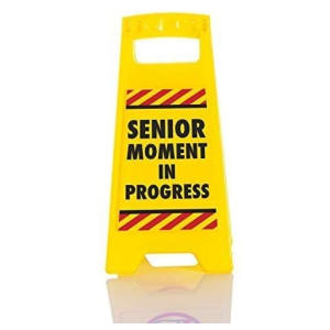 Senior Moment Novelty Warning Sign