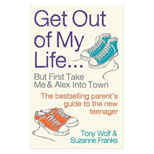 Get Out of My Life: The Bestselling Guide to the Twenty-first-century Teenager