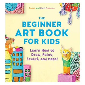 The Beginner Art Book for Kids