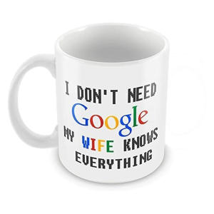 I Don't Need Google My Wife Knows Everything Mug