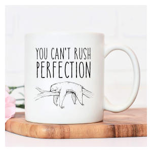 You Can't Rush Perfection Mug