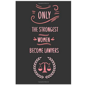 Only the Strongest Women Become Lawyers Journal
