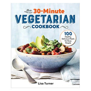 The 30-Minute Vegetarian Cookbook