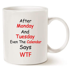After Monday and Tuesday Even The Calendar Says WTF Mug