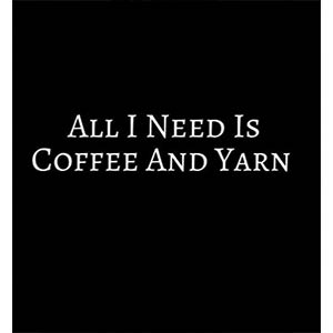 All I Need Is Coffee And Yarn Notebook