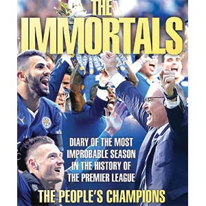 The Immortals - The Story of Leicester City's Premier League Season 2015/16