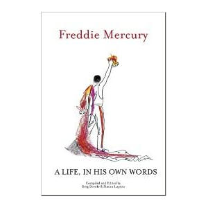 Freddie Mercury a Life, in His Own Words