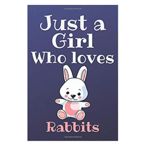 Just a Girl Who Loves Rabbits Notebook