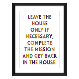 Leave the House Only if Necessary Print
