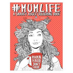 Mum Life: Adult Colouring Book