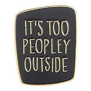 It's Too Peopley Outside Pin