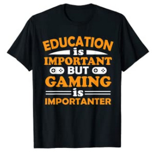 Education is Important But Gaming is Importanter T-Shirt