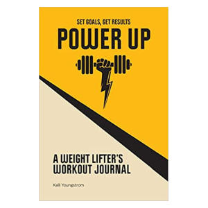 Power Up: A Weightlifter's Workout Journal