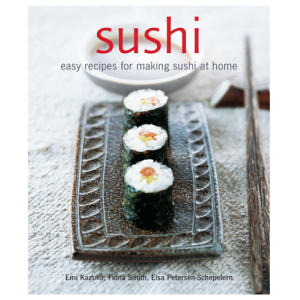 Sushi: Easy Recipes For Making Sushi