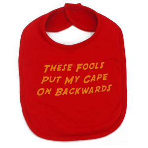 Funny Baby Bib These Fools Put My Cape ON Backwards