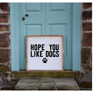 Hope You Like Dogs Sign