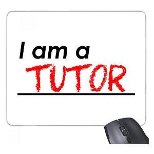 I Am A Tutor Mouse Mat