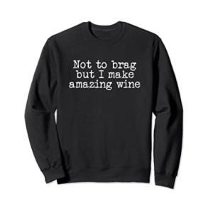 I Make Amazing Wines Sweatshirt