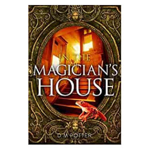 In the Magician's House: 1 - DM Potter