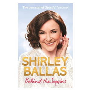 Behind the Sequins: My Life - Shirley Ballas