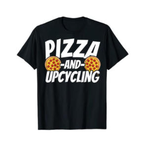 Pizza And Upcycling T Shirt