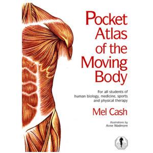 Pocket Atlas of The Moving Body -Mel Cash