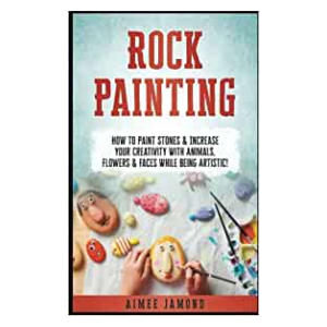 Rock Painting: How To Paint Stones