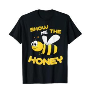 Show Me The Honey T Shirt