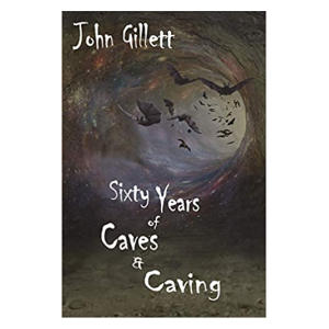 Sixty Years of Caves and Caving - John Gillett