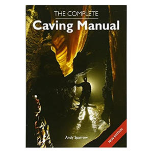 The Complete Caving Manual - Andy Sparrow