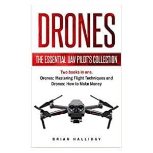 Drones: The Essential UAV Pilot's Collection