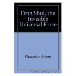 Feng Shui : The Invisible Universal Force