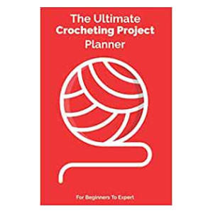The Ultimate Crocheting Project Planner
