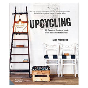Upcycling: 20 Creative Projects