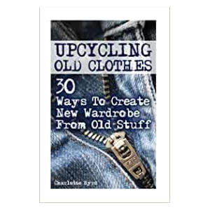 Upcycling Old Clothes