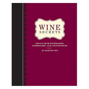 Wine Secrets: Lessons in Connoisseurship from Top Winemakers, Sommeliers and Chefs