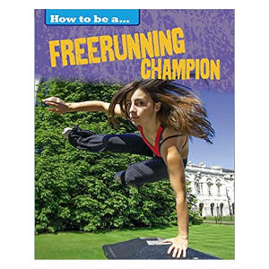 How To Be A Freerunning Champion