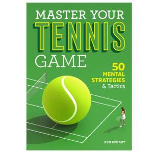 Master Your Tennis Game - Ken Dehart
