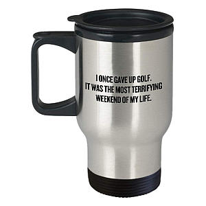 I Once Gave Up Golf Travel Mug