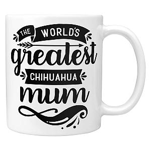The World's Greatest Chihuahua Mum Mug