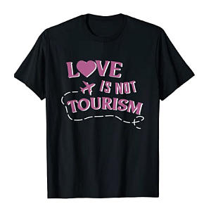 Love is Not Tourism T-Shirt