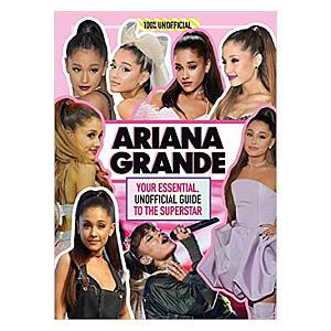 Ariana Grande 100% Unofficial Guide Book